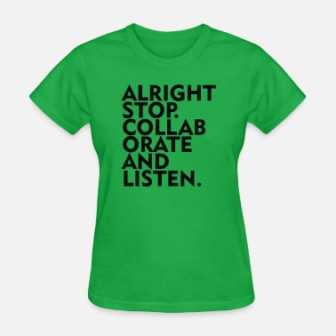 Collaboration Alright Stop Collaborate And Listen - Women's T-Shirt