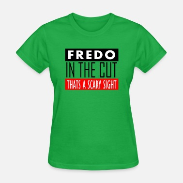 Fredo fredo in the cut - Women's T-Shirt