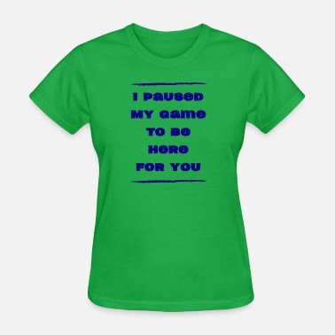 I paused my Game for you - Women's T-Shirt