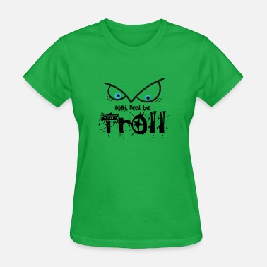 Stop Trolling Don't Feed The Troll! - Women's T-Shirt