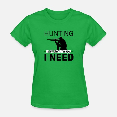 Hunting Merchandise Hunting is my therapy - Women's T-Shirt