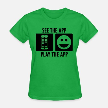 Apps See the App Play the App - Women's T-Shirt