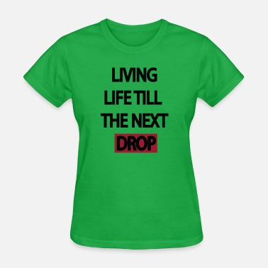 Dubstepgutter Living Life Till The Next Drop #2 - Women's T-Shirt