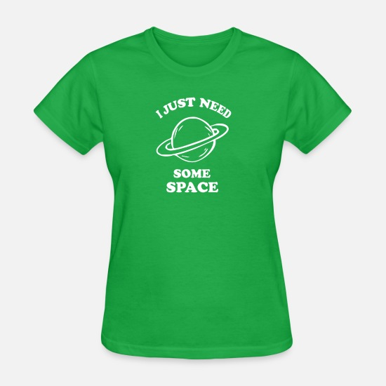 Some T-Shirts - I just need some space funny tshirt - Women's T-Shirt bright green