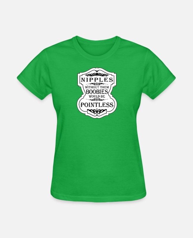 Nipple T-Shirts - Nipples Without Them Boobies Would Be Pointless - Women's T-Shirt bright green