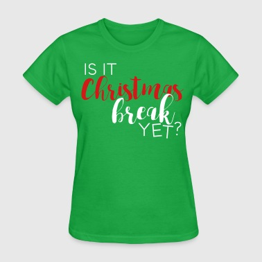 Is It Christmas Break Yet? - Women's T-Shirt