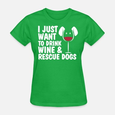 I Just Want To Drink Wine And Rescue Dog I Just Want To Drink Wine And Rescue Dogs - Women's T-Shirt