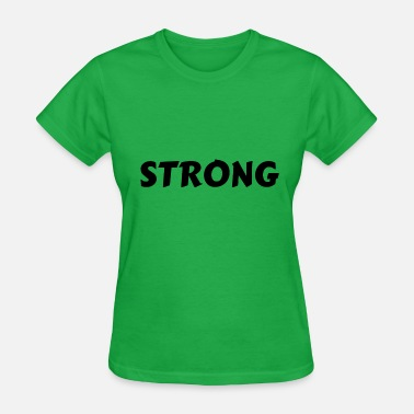 Be Strong STRONG - Women's T-Shirt