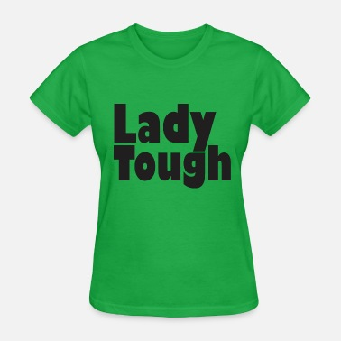Be Tough Lady Tough - Women's T-Shirt