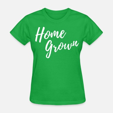 Home Grown Home Grown - Women's T-Shirt