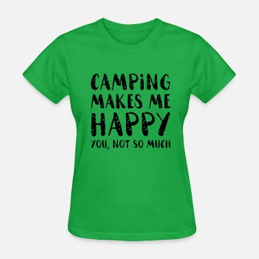 Camping Insults Camping Makes Me Happy - Women's T-Shirt