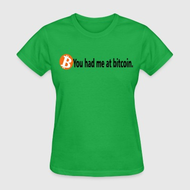 Bitcoin Logo you had me at bitcoin - Women's T-Shirt