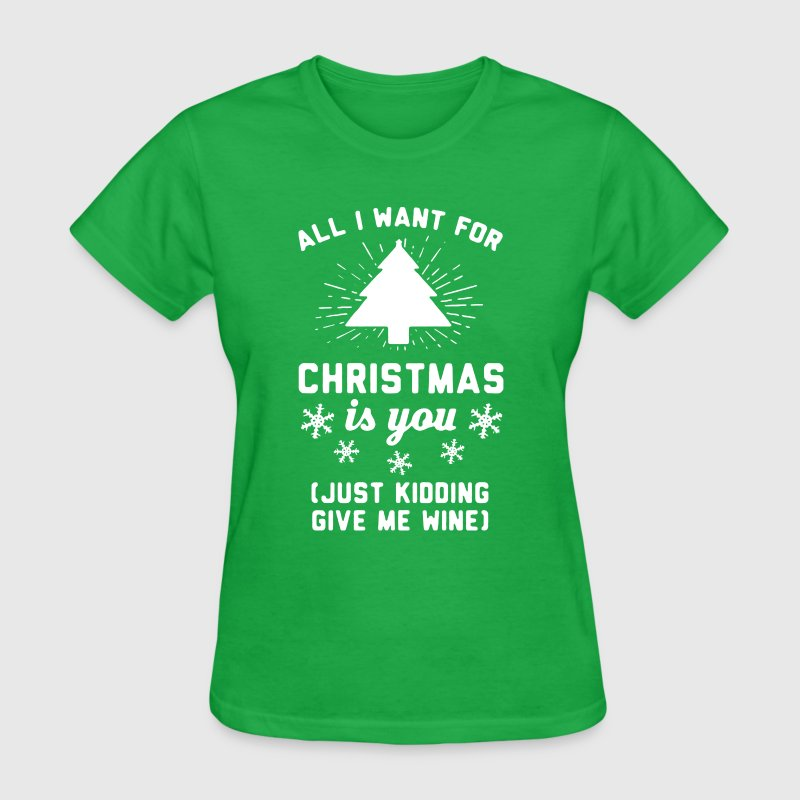 All I Want For Christmas Is You - Women's T-Shirt