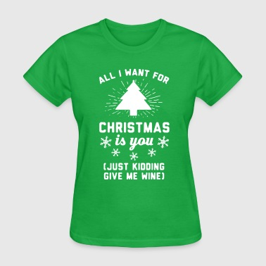 Womens Christmas All I Want For Christmas Is You - Women's T-Shirt