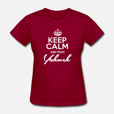 Keep Calm & Trust Yahweh - Women's T-Shirt
