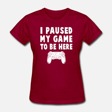 gamer i want play more but i paused my game - Women's T-Shirt