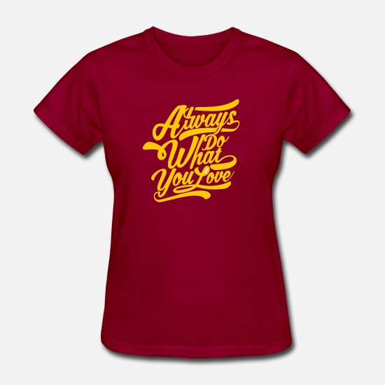 Love T-Shirts - Always Do What You Love Vector - Women's T-Shirt dark red