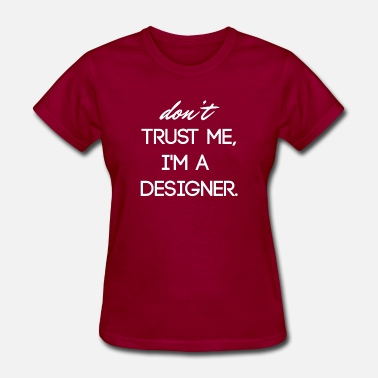 Font Provocative Don't trust me, I'm a designer! - Women's T-Shirt