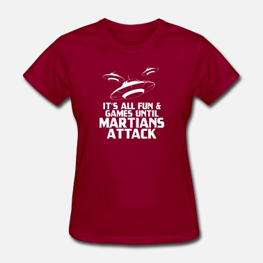 It's All Fun and Games Until Martians Attack - Women's T-Shirt