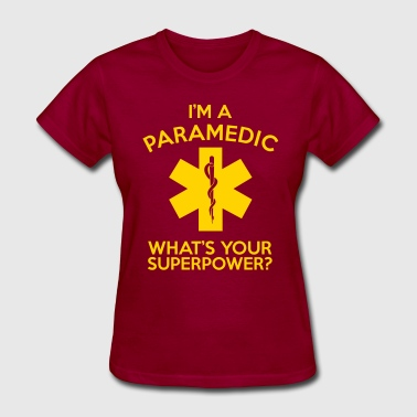 I'M A PARAMEDIC WHAT'S YOUR SUPERPOWER? - Women's T-Shirt