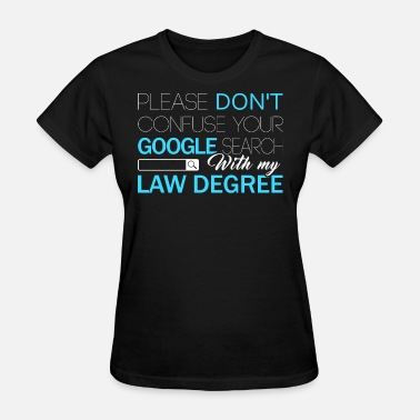 Cute Google Google Search With My Law Degree T Shirt - Women's T-Shirt