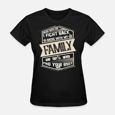 Mess With Me I Fight Back Mess With My Family And Mess With My Family T Shirt - Women's T-Shirt