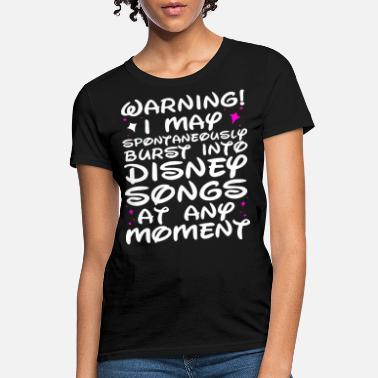 Song warning i may spontaneously burst into disney song - Women's T-Shirt