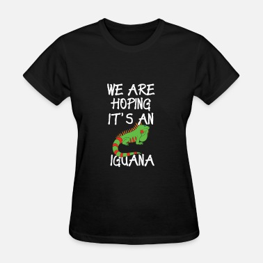 Iguana Clothes Funny Pregnant Design Hoping It's An Iguana - Women's T-Shirt