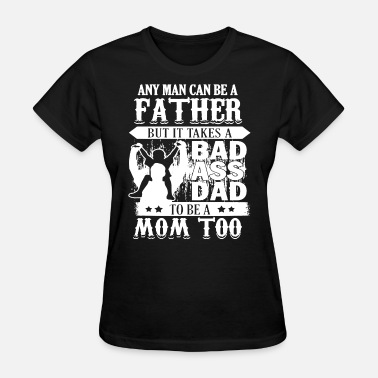 Bad-ass Baby any man can be a father but it takes a bad ass dad - Women's T-Shirt