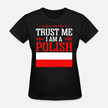 I Am Polish I Am A Polish Shirt - Women's T-Shirt