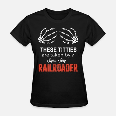 Sexy Sportswear These Titties are taken by a Super Sexy Railroader - Women's T-Shirt
