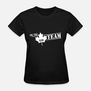 Eh On the eh team - Women's T-Shirt