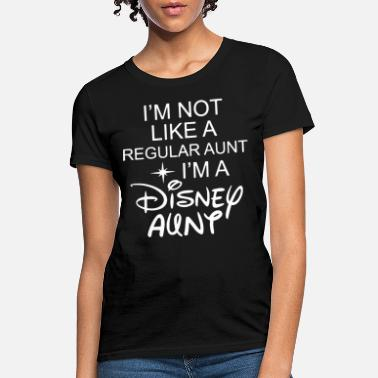 Aunt I'm not like a regular aunt i'm a disney aunt - Women's T-Shirt