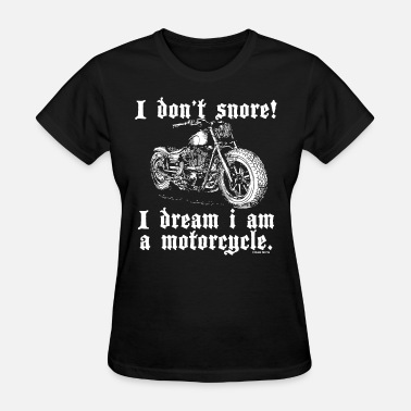 Nude Mountain Bike I don't snore i dream i am a motorcycle - Women's T-Shirt