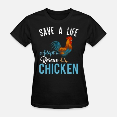 Save Chickens Save A Life, Adopt A Rescue Chicken - Women's T-Shirt