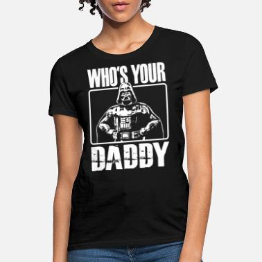 WHO S YOUR DADDY FUNNY DARKSIDE DARTH VADER STAR W - Women's T-Shirt