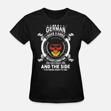 Quiet Side As a germani have 3 sides the quiet and sweet side - Women's T-Shirt