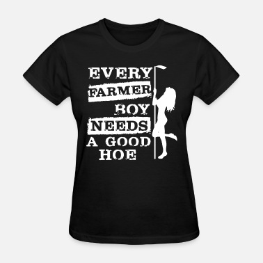 Sex Farmer Every farmer boy needs a good hoe - Women's T-Shirt