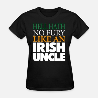 Irish Uncle Funny Irish Uncle Gift Hell hath no fury. - Women's T-Shirt