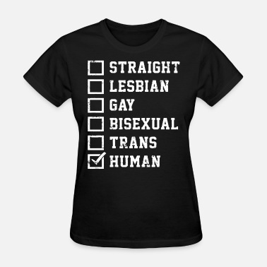 Fucking Some Kids Are Gay Straight Lesbian Gay Bisexual Trans Humans Checkli - Women's T-Shirt