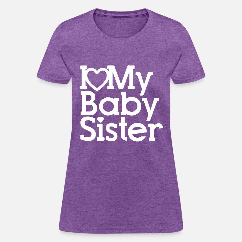 I Love My Baby Sister Kids New Born Baby Girl Show Womens T Shirt