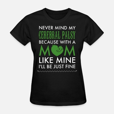 never mind my cerebral palsy because with a mom t - Women's T-Shirt