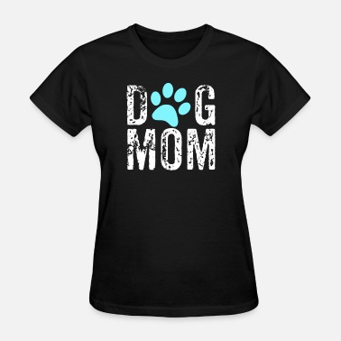 Crazy Dog Mom Dog Mom, Dog Lady, Crazy Dog Mom - Women's T-Shirt
