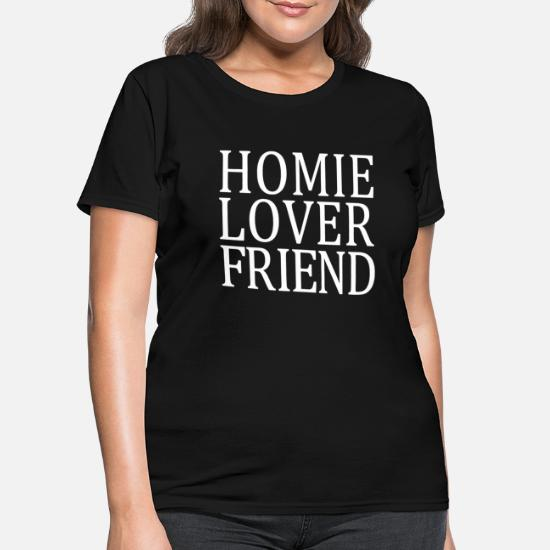 8ccd8a21adf HOMIE LOVER FRIEND TUMBLR Fashion Swag Dope Fresh - Women's T-Shirt. Front.  Front