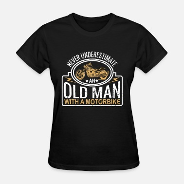 Never Underestimate An Old Man With A Motorbike Me - Women's T-Shirt