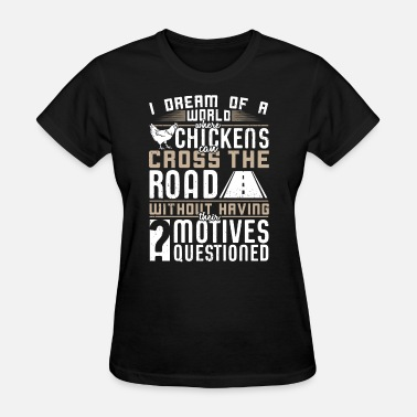 Without A Motive Chickens Cross the Road without Motives Questioned - Women's T-Shirt