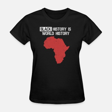 African American History Black History Is World History Month African American - Women's T-Shirt