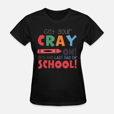 If Youre Not First Youre Last get your cray on it s the last day of school teach - Women's T-Shirt