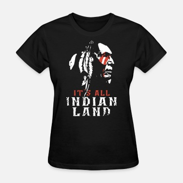 Native Land its all indian land native merica t shirts - Women's T-Shirt