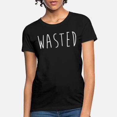 1841a3f6ae901c Wasted Printed Mens Tee Youth Hipster Swag Men Boy - Women's T. Women's  T-Shirt